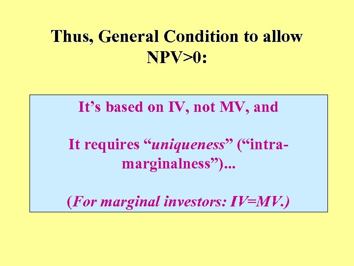 Thus, General Condition to allow NPV>0: It's based on IV, not MV, and It
