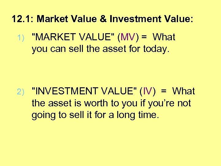 12. 1: Market Value & Investment Value: 1)