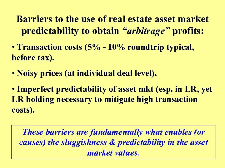 """Barriers to the use of real estate asset market predictability to obtain """"arbitrage"""" profits:"""