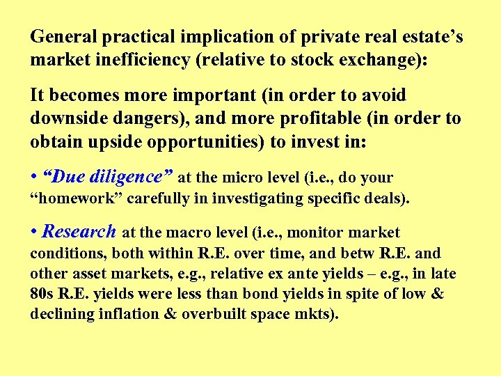 General practical implication of private real estate's market inefficiency (relative to stock exchange): It