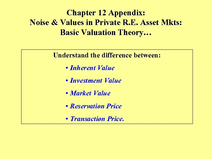 Chapter 12 Appendix: Noise & Values in Private R. E. Asset Mkts: Basic Valuation