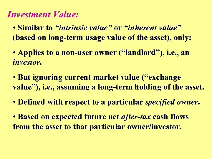 """Investment Value: • Similar to """"intrinsic value"""" or """"inherent value"""" (based on long-term usage"""