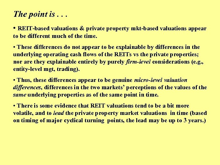 The point is. . . • REIT-based valuations & private property mkt-based valuations appear