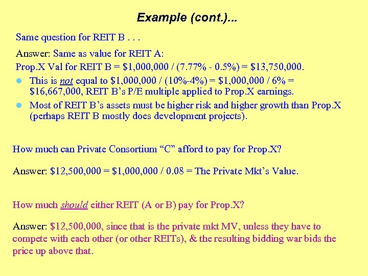 Example (cont. ). . . Same question for REIT B. . . Answer: Same