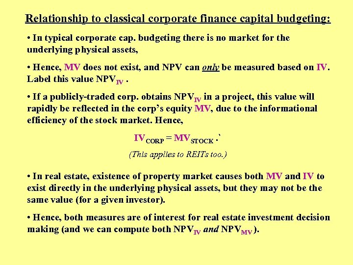 Relationship to classical corporate finance capital budgeting: • In typical corporate cap. budgeting there