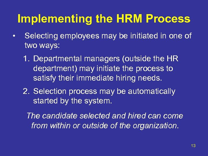 Implementing the HRM Process • Selecting employees may be initiated in one of two