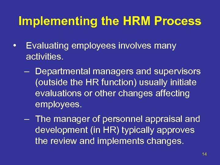 Implementing the HRM Process • Evaluating employees involves many activities. – Departmental managers and