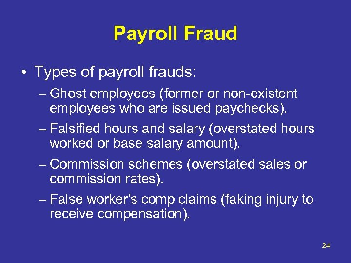 Payroll Fraud • Types of payroll frauds: – Ghost employees (former or non-existent employees