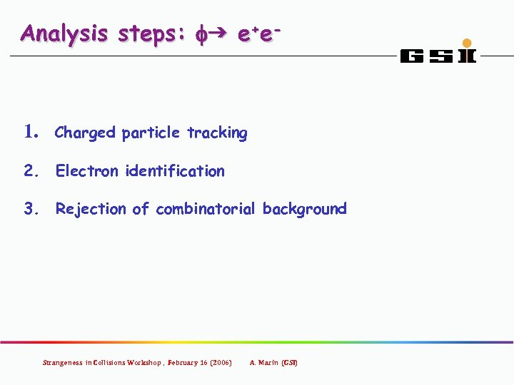 Analysis steps: fg e+e- 1. Charged particle tracking 2. Electron identification 3. Rejection of