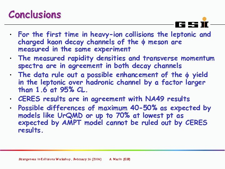 Conclusions • • • For the first time in heavy-ion collisions the leptonic and