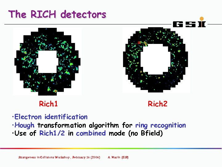 The RICH detectors Rich 1 Rich 2 • Electron identification • Hough transformation algorithm