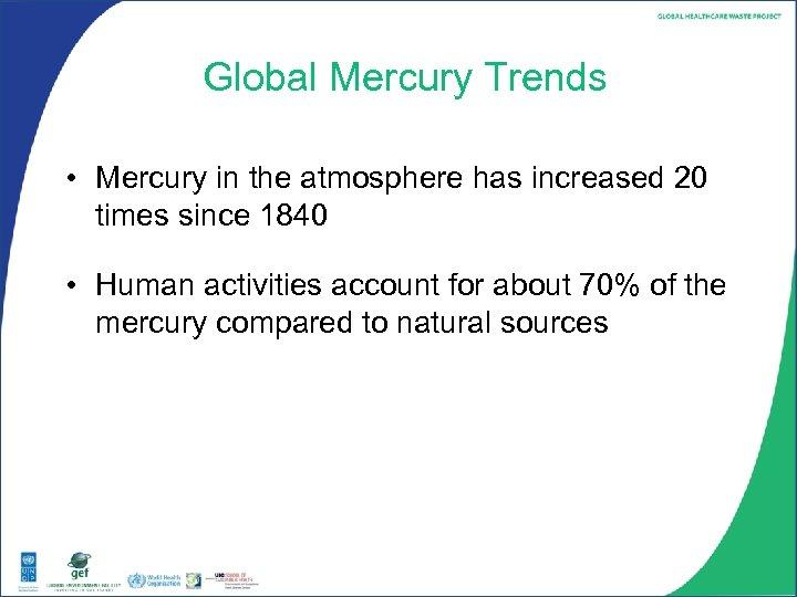 Global Mercury Trends • Mercury in the atmosphere has increased 20 times since 1840