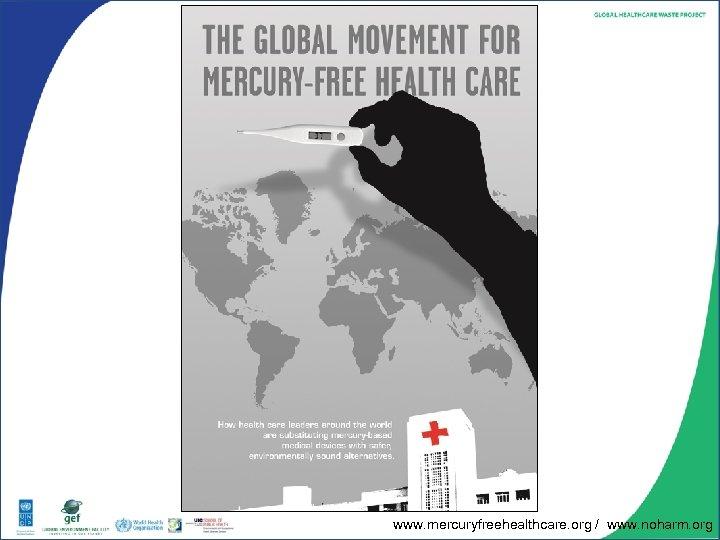 www. mercuryfreehealthcare. org / www. noharm. org