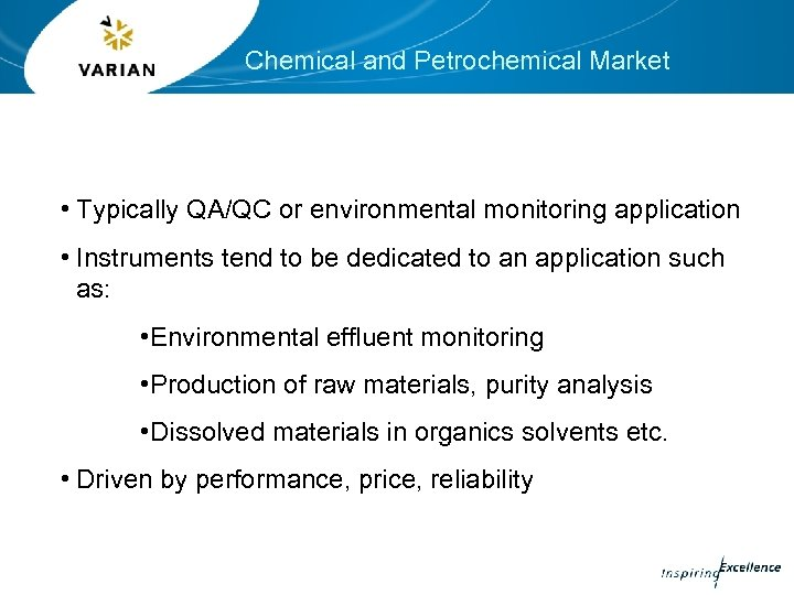 Chemical and Petrochemical Market • Typically QA/QC or environmental monitoring application • Instruments tend