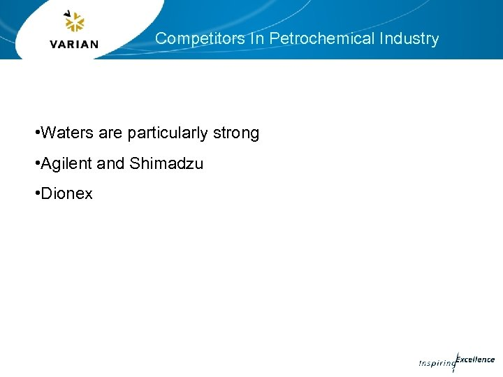 Competitors In Petrochemical Industry • Waters are particularly strong • Agilent and Shimadzu •
