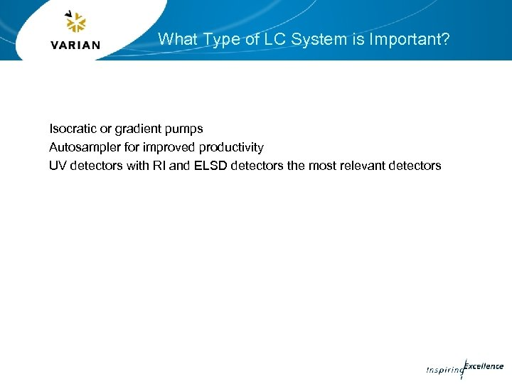 What Type of LC System is Important? Isocratic or gradient pumps Autosampler for improved
