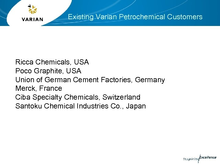 Existing Varian Petrochemical Customers Ricca Chemicals, USA Poco Graphite, USA Union of German Cement