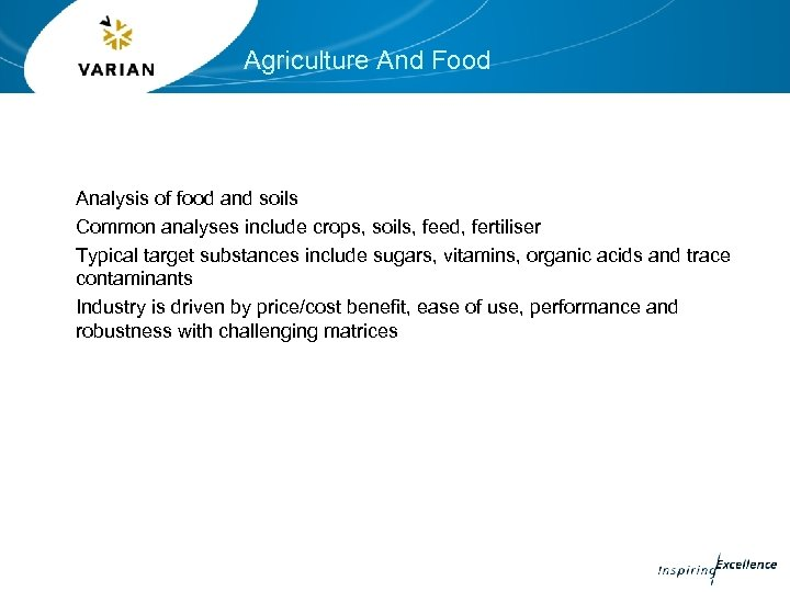 Agriculture And Food Analysis of food and soils Common analyses include crops, soils, feed,