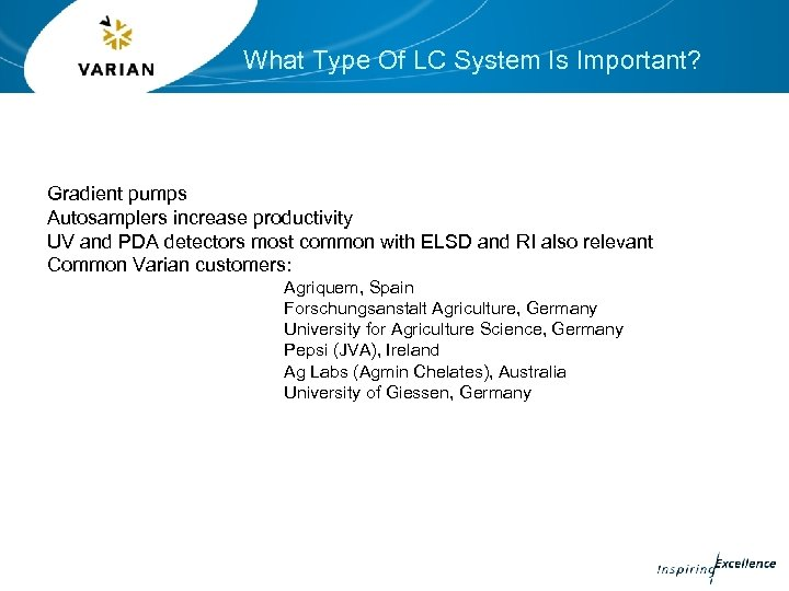 What Type Of LC System Is Important? Gradient pumps Autosamplers increase productivity UV and
