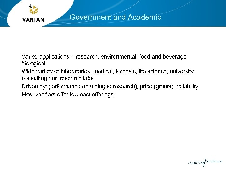 Government and Academic Varied applications – research, environmental, food and beverage, biological Wide variety