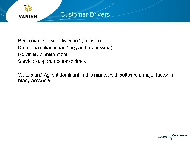Customer Drivers Performance – sensitivity and precision Data – compliance (auditing and processing) Reliability