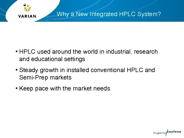 Why a New Integrated HPLC System? • HPLC used around the world in industrial,