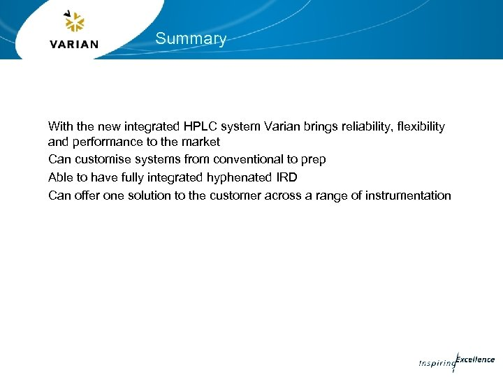 Summary With the new integrated HPLC system Varian brings reliability, flexibility and performance to