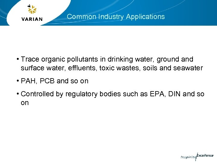 Common Industry Applications • Trace organic pollutants in drinking water, ground and surface water,