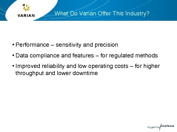 What Do Varian Offer This Industry? • Performance – sensitivity and precision • Data