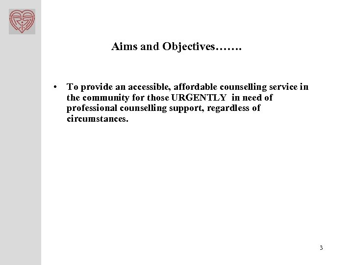 Aims and Objectives……. • To provide an accessible, affordable counselling service in the community
