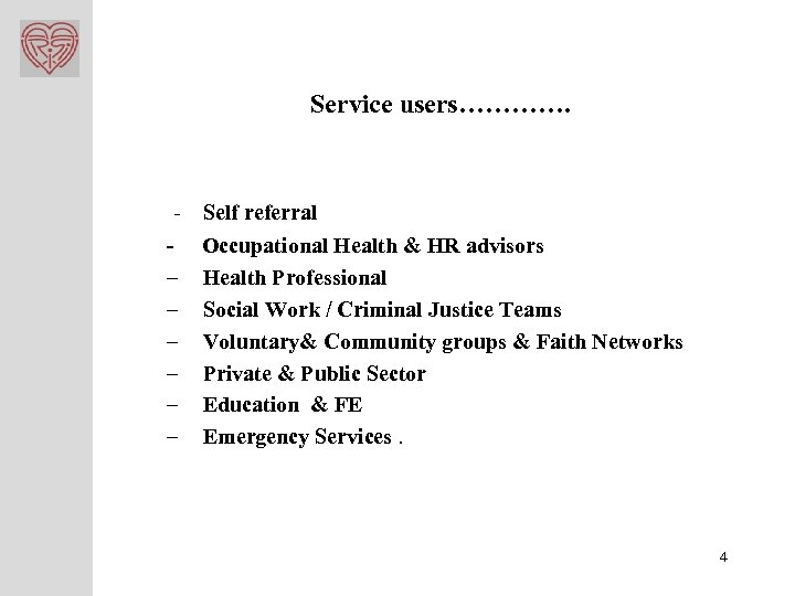 Service users…………. - Self referral – – – Occupational Health & HR advisors Health