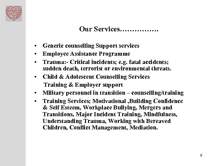 Our Services……………. • Generic counselling Support services • Employee Assistance Programme • Trauma: -