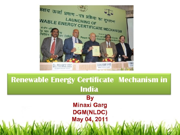 Renewable Energy Certificate Mechanism in India By Minaxi Garg DGM(NLDC) May 04, 2011