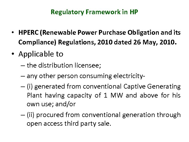Regulatory Framework in HP • HPERC (Renewable Power Purchase Obligation and its Compliance) Regulations,