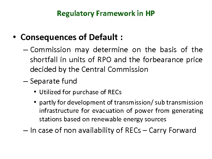 Regulatory Framework in HP • Consequences of Default : – Commission may determine on