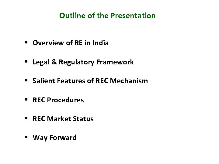 Outline of the Presentation § Overview of RE in India § Legal & Regulatory
