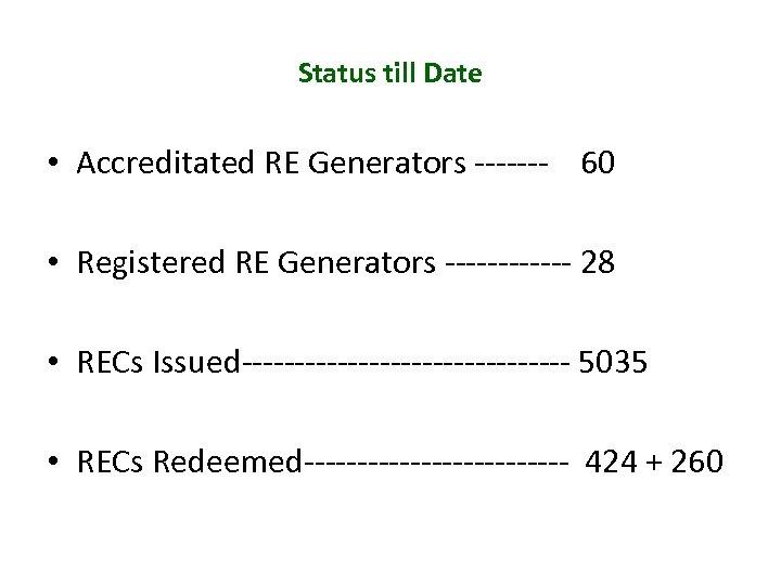 Status till Date • Accreditated RE Generators ------- 60 • Registered RE Generators ------