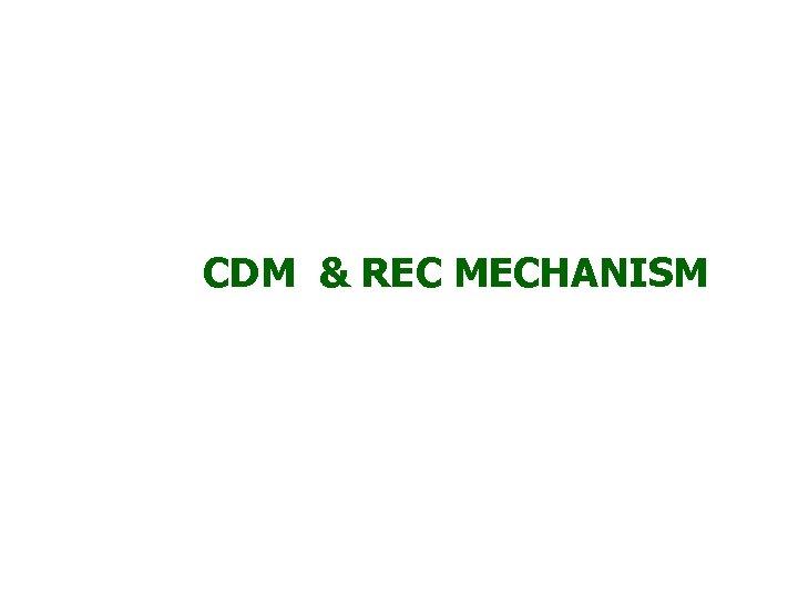 CDM & REC MECHANISM