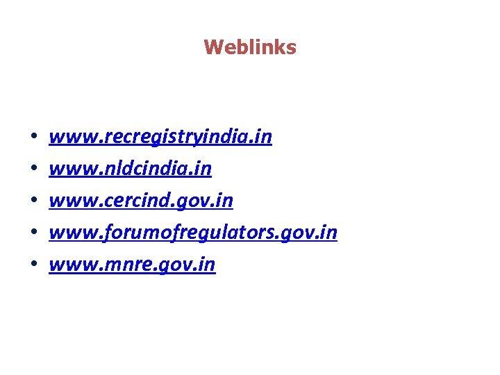 Weblinks • • • www. recregistryindia. in www. nldcindia. in www. cercind. gov. in