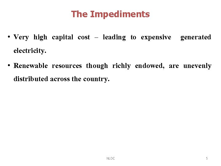 The Impediments • Very high capital cost – leading to expensive generated electricity. •
