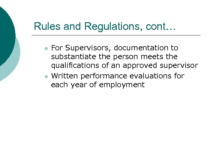 Rules and Regulations, cont… l l For Supervisors, documentation to substantiate the person meets