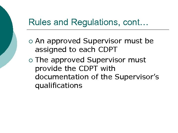 Rules and Regulations, cont… An approved Supervisor must be assigned to each CDPT ¡
