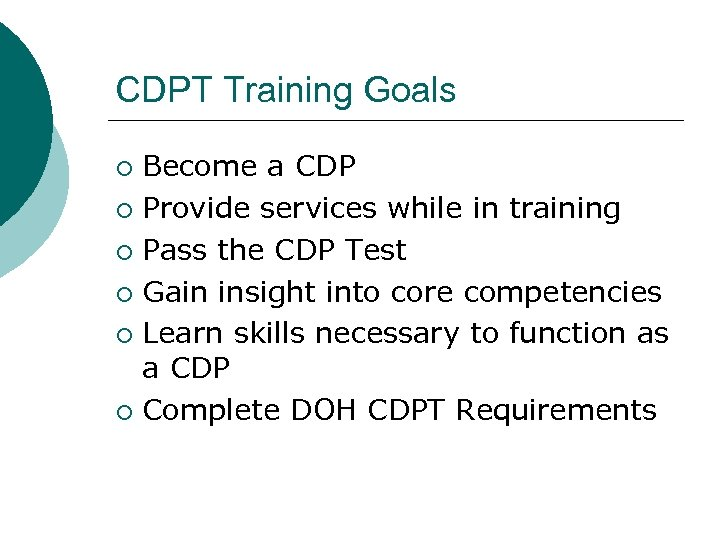 CDPT Training Goals Become a CDP ¡ Provide services while in training ¡ Pass