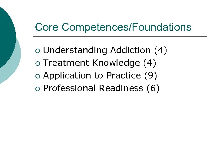 Core Competences/Foundations Understanding Addiction (4) ¡ Treatment Knowledge (4) ¡ Application to Practice (9)