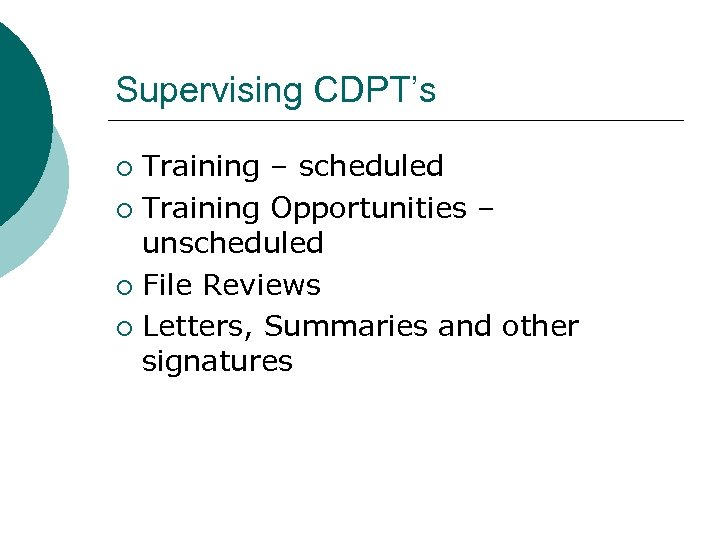 Supervising CDPT's Training – scheduled ¡ Training Opportunities – unscheduled ¡ File Reviews ¡