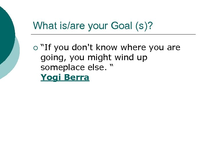 """What is/are your Goal (s)? ¡ """"If you don't know where you are going,"""