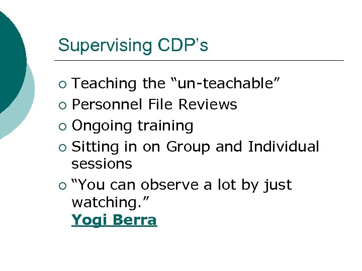 """Supervising CDP's Teaching the """"un-teachable"""" ¡ Personnel File Reviews ¡ Ongoing training ¡ Sitting"""