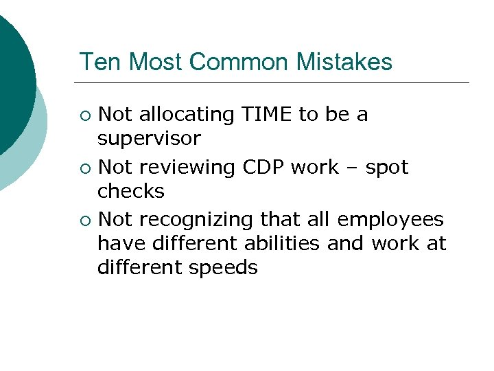Ten Most Common Mistakes Not allocating TIME to be a supervisor ¡ Not reviewing
