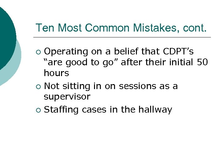 """Ten Most Common Mistakes, cont. Operating on a belief that CDPT's """"are good to"""