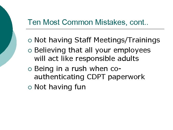 Ten Most Common Mistakes, cont. . Not having Staff Meetings/Trainings ¡ Believing that all